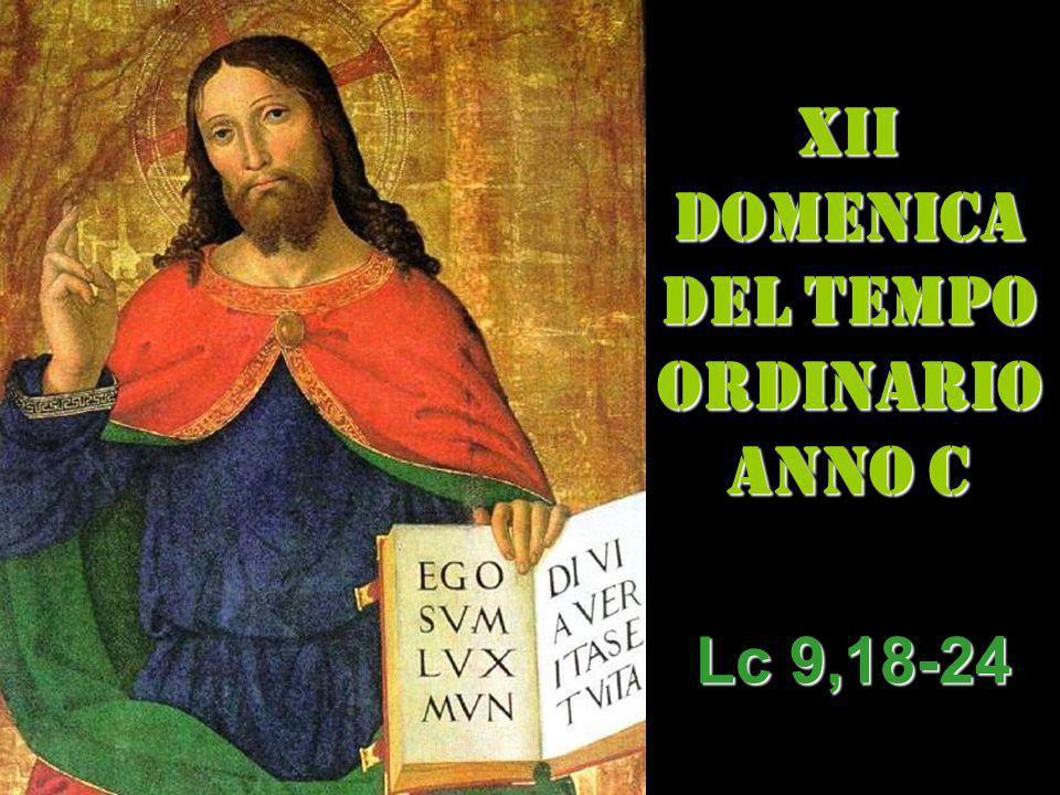 XII DOMENICA DEL TEMPO ORDINARIO ANNO C Lc 9,18-24