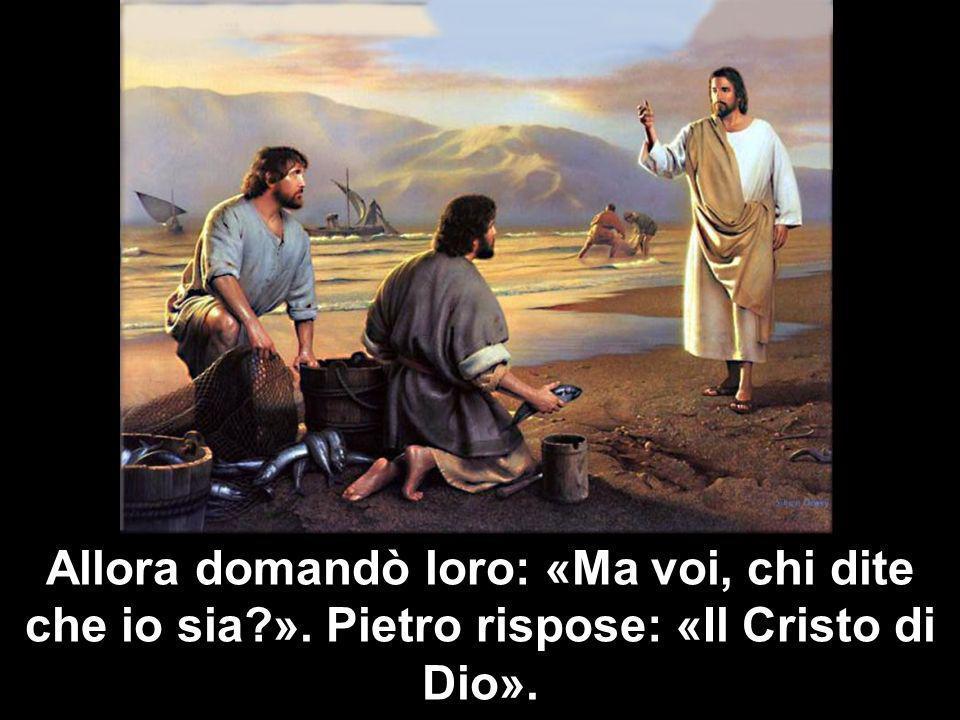 Allora domandò loro: «Ma voi, chi dite che io sia?». Pietro rispose: «Il Cristo di Dio».