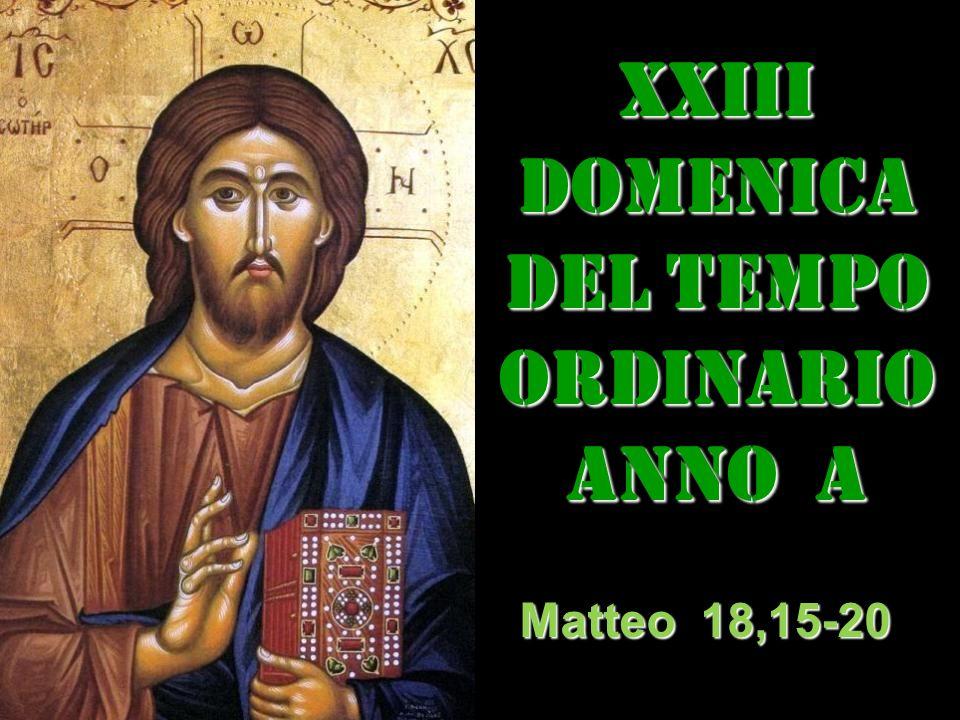 XXIII DOMENICA DEL TEMPO ORDINARIO ANNO a Matteo 18,15-20