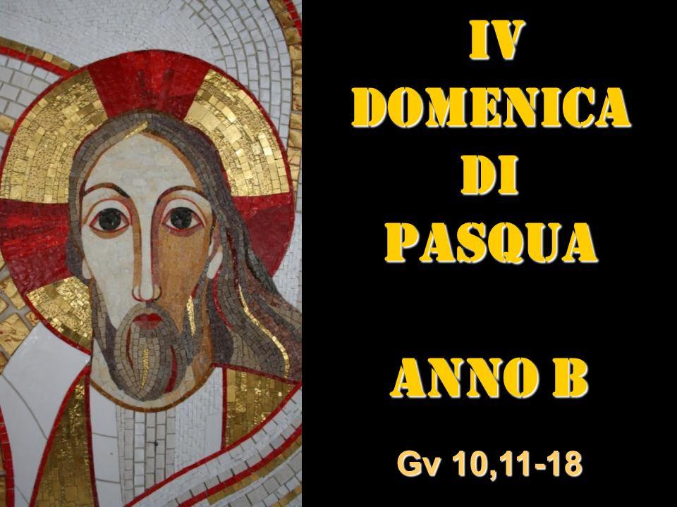 IV IVDOMENICADIPASQUA ANNO B Gv 10,11-18