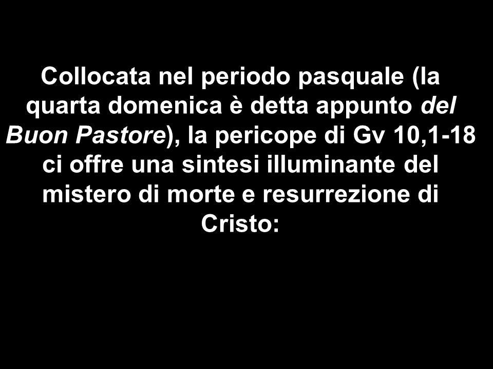 Collocata nel periodo pasquale (la quarta domenica è detta appunto del Buon Pastore), la pericope di Gv 10,1-18 ci offre una sintesi illuminante del m