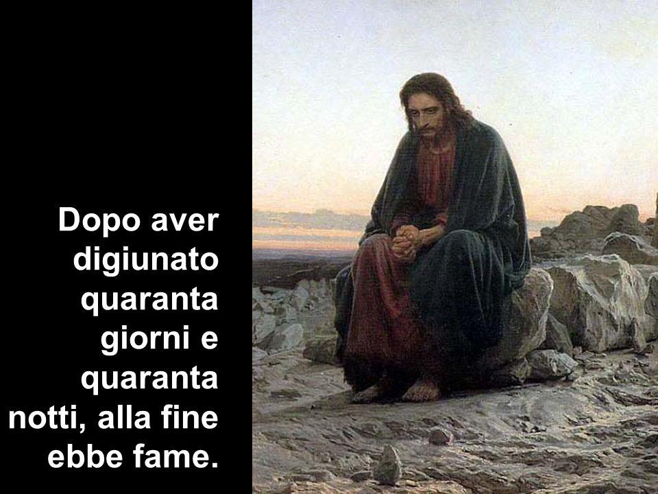 Il tentatore gli si avvicinò e gli disse: «Se tu sei Figlio di Dio, di che queste pietre diventino pane».