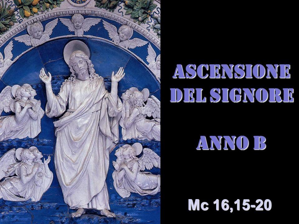 ASCENSIONE DEL SIGNORE ANNO B Mc 16,15-20
