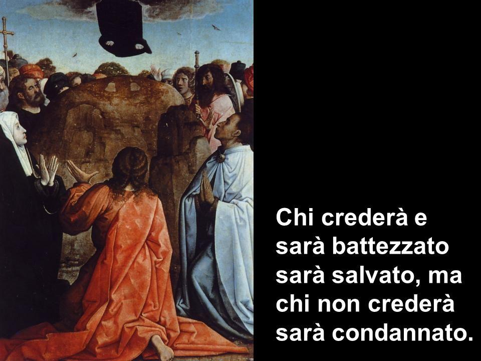 Chi crederà e sarà battezzato sarà salvato, ma chi non crederà sarà condannato.
