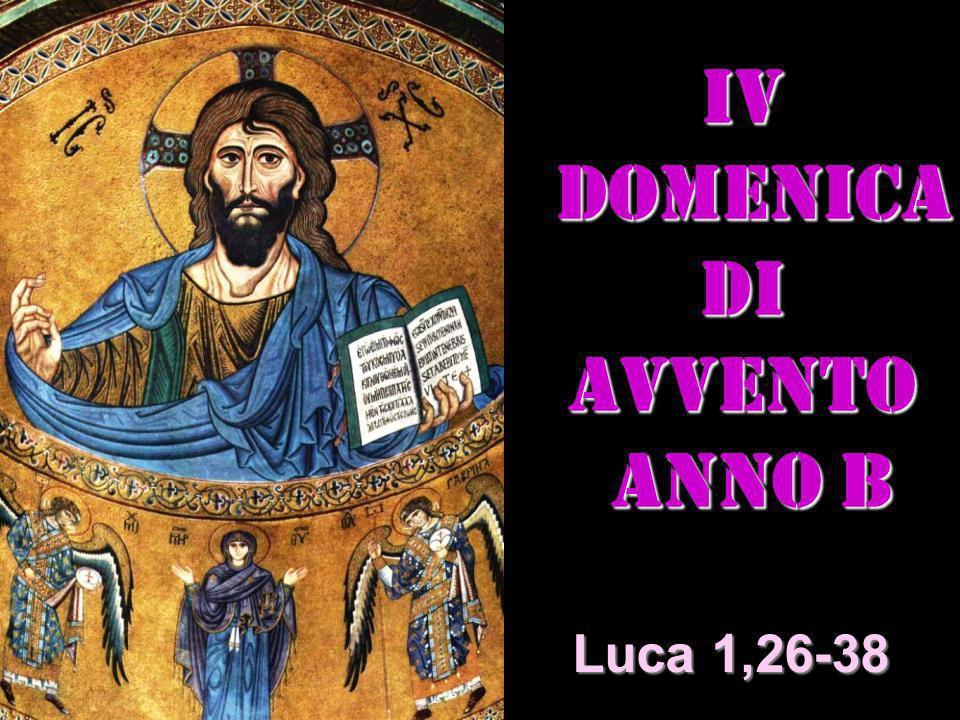Iv DOMENICA DI AVVENTO ANNO B ANNO B Matteo 3,1-12 Luca 1,26-38