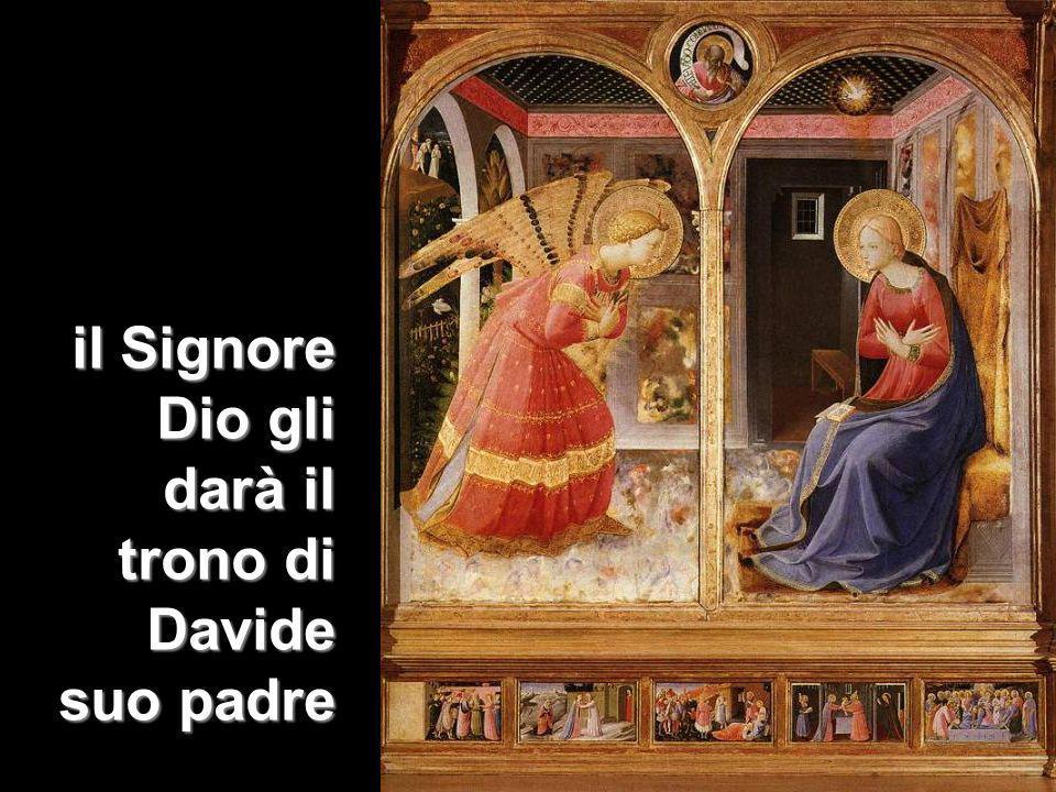 il Signore Dio gli darà il trono di Davide suo padre