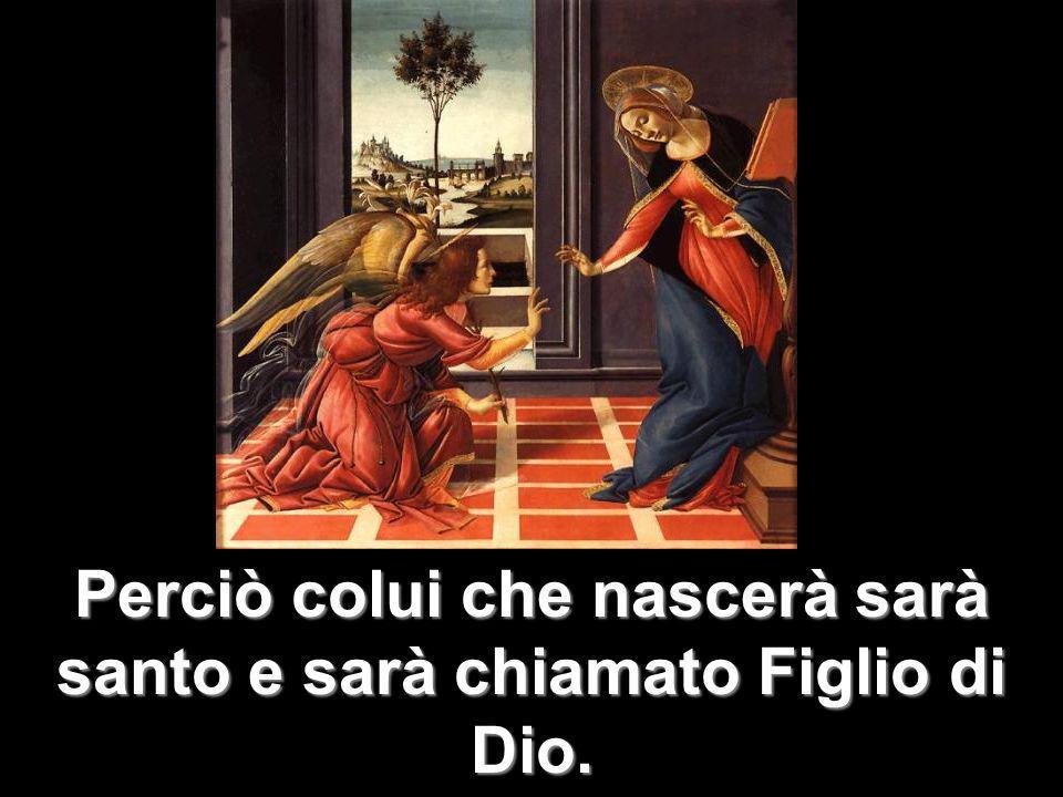 Perciò colui che nascerà sarà santo e sarà chiamato Figlio di Dio.