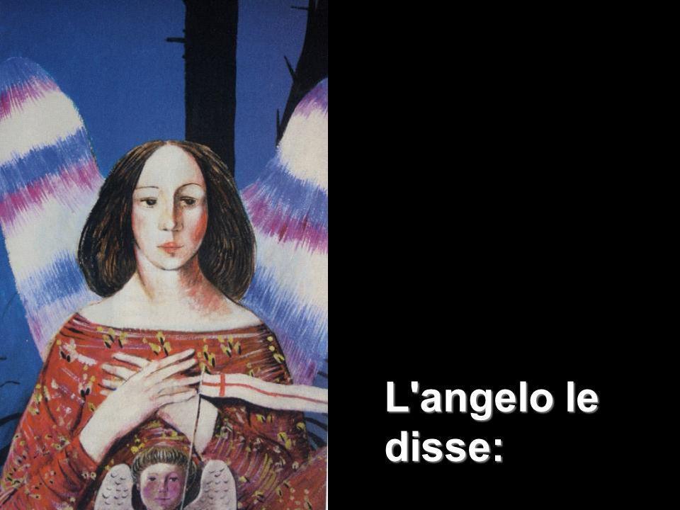 L'angelo le disse: