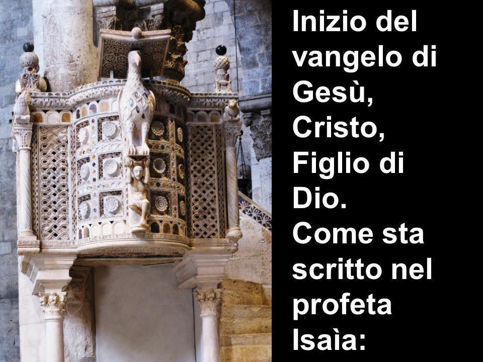 Inizio del vangelo di Gesù, Cristo, Figlio di Dio. Come sta scritto nel profeta Isaìa:
