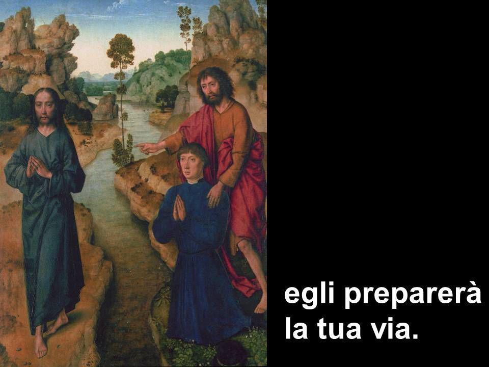 egli preparerà la tua via.