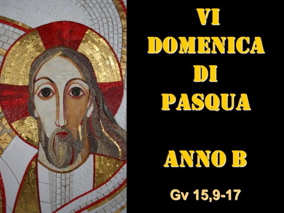 VI VIDOMENICADIPASQUA ANNO B Gv 15,9-17