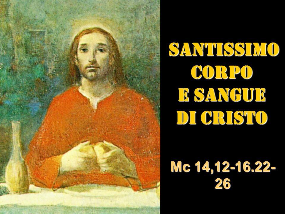 SANTISSIMO SANTISSIMOCORPO E SANGUE DI CRISTO Mc 14,12-16.22- 26