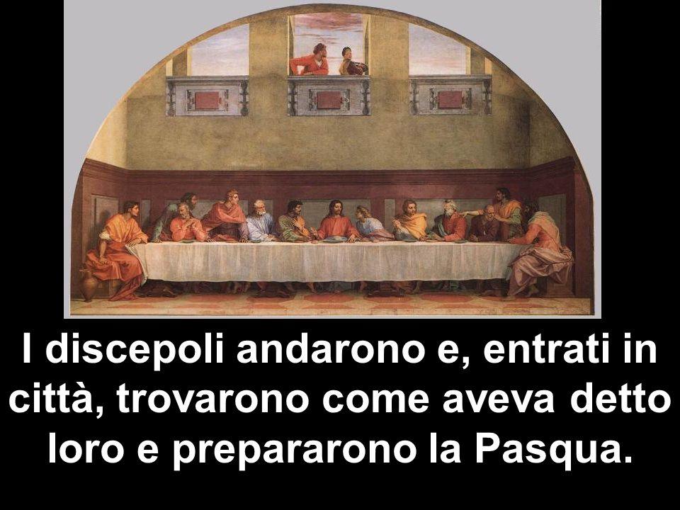 I discepoli andarono e, entrati in città, trovarono come aveva detto loro e prepararono la Pasqua.