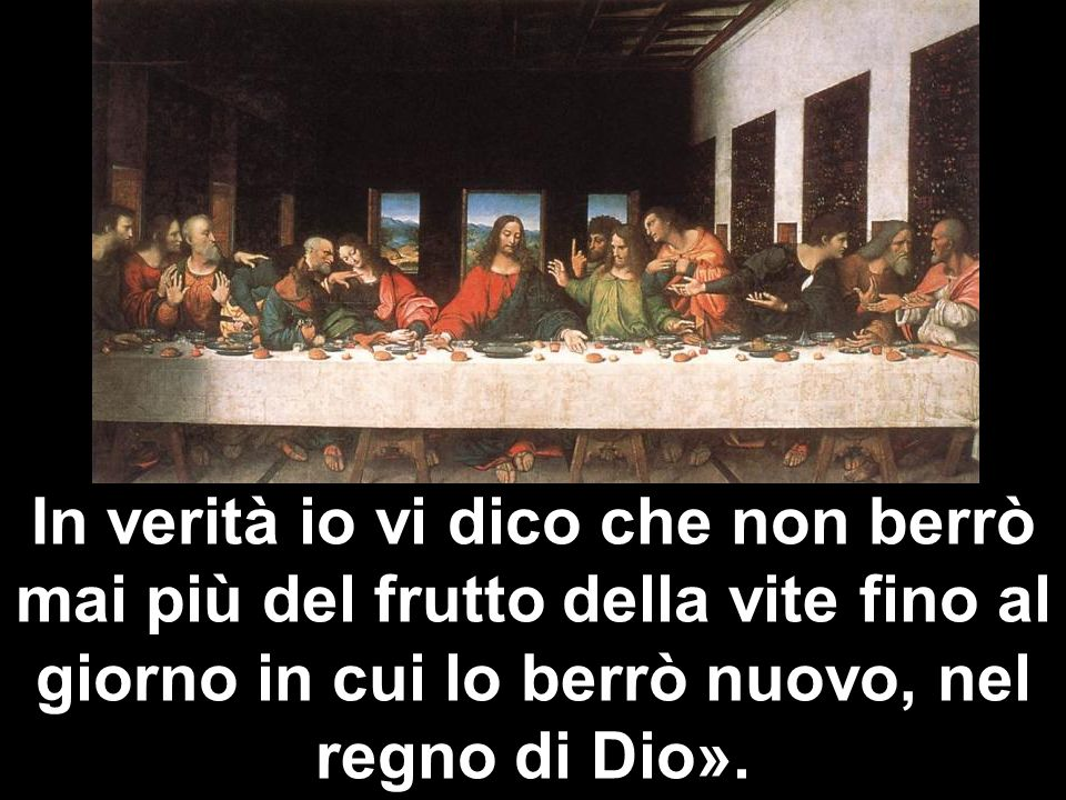 In verità io vi dico che non berrò mai più del frutto della vite fino al giorno in cui lo berrò nuovo, nel regno di Dio».