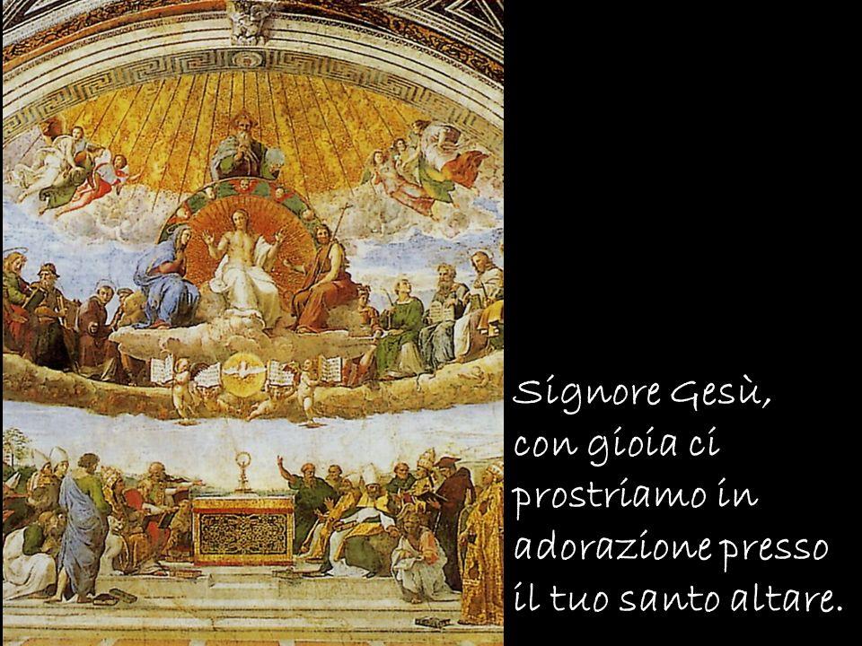 Signore Gesù, con gioia ci prostriamo in adorazione presso il tuo santo altare.