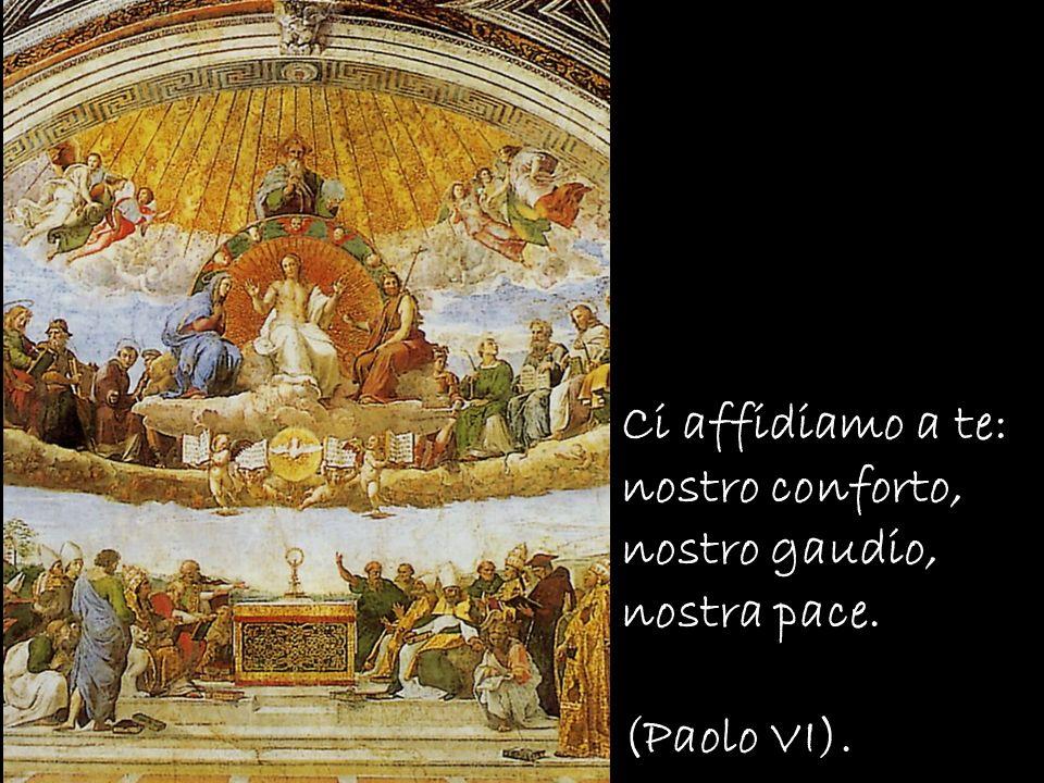 Ci affidiamo a te: nostro conforto, nostro gaudio, nostra pace. (Paolo VI).