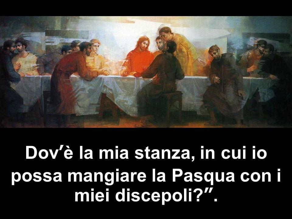 Dovè la mia stanza, in cui io possa mangiare la Pasqua con i miei discepoli .