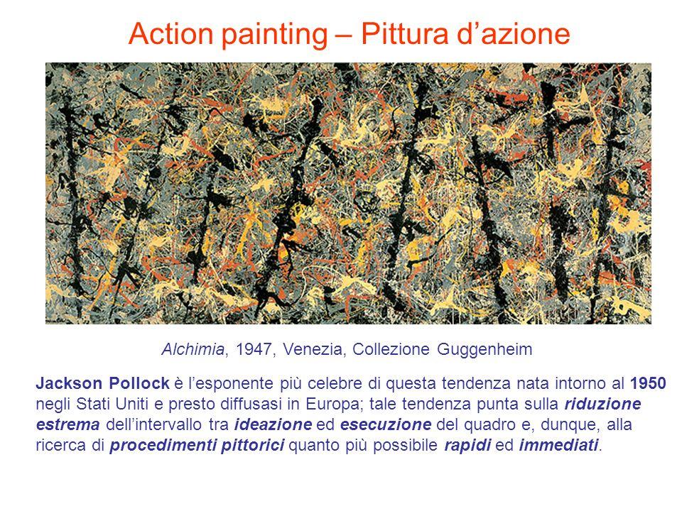 Action painting – Pittura dazione Jackson Pollock è lesponente più celebre di questa tendenza nata intorno al 1950 negli Stati Uniti e presto diffusas