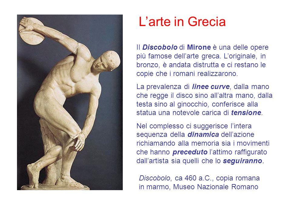 Larte in Grecia Il Discobolo di Mirone è una delle opere più famose dellarte greca. Loriginale, in bronzo, è andata distrutta e ci restano le copie ch