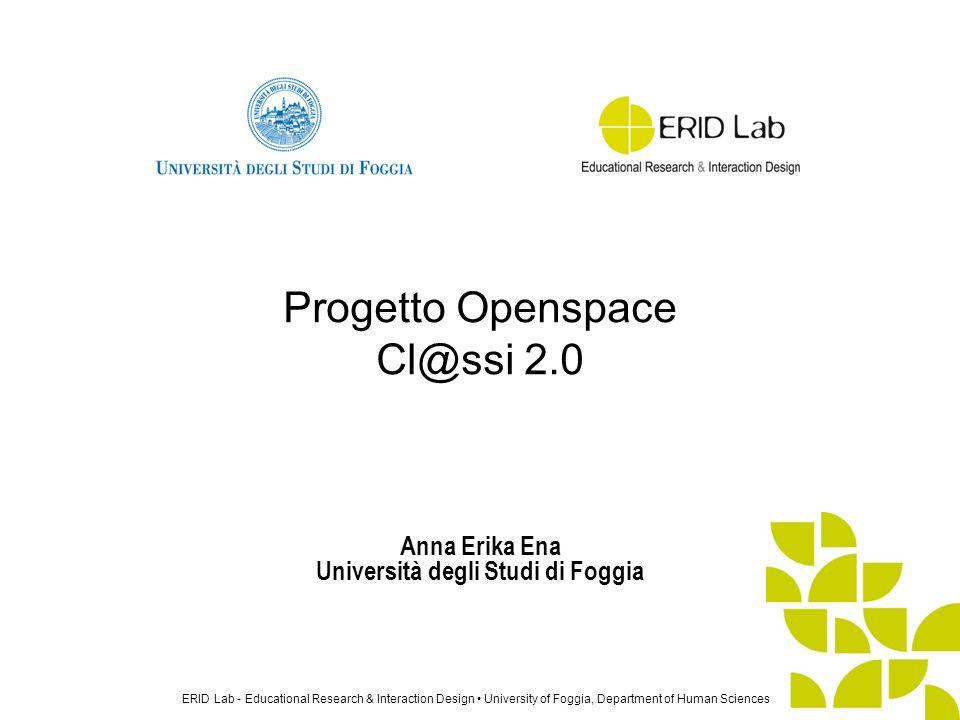 ERID Lab - Educational Research & Interaction Design University of Foggia, Department of Human Sciences Anna Erika Ena Università degli Studi di Foggi