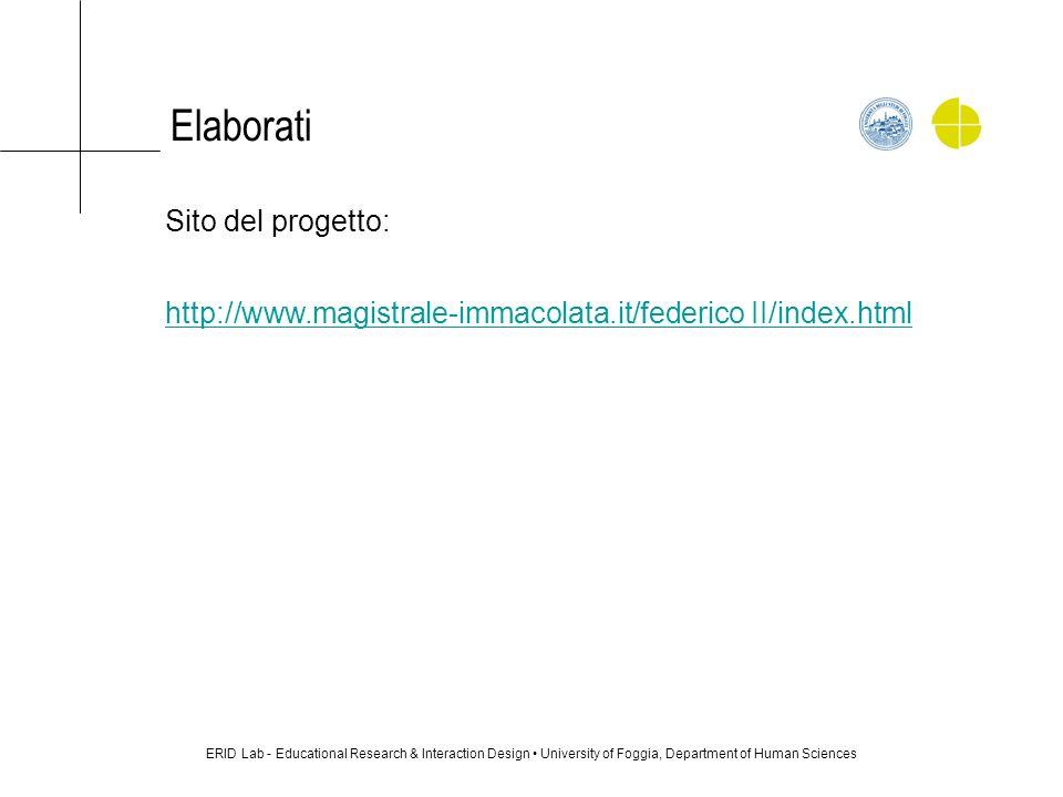 Elaborati ERID Lab - Educational Research & Interaction Design University of Foggia, Department of Human Sciences Sito del progetto: http://www.magist