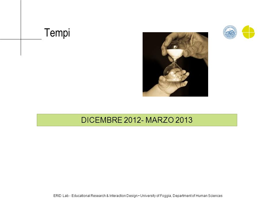 Tempi ERID Lab - Educational Research & Interaction Design University of Foggia, Department of Human Sciences DICEMBRE 2012- MARZO 2013