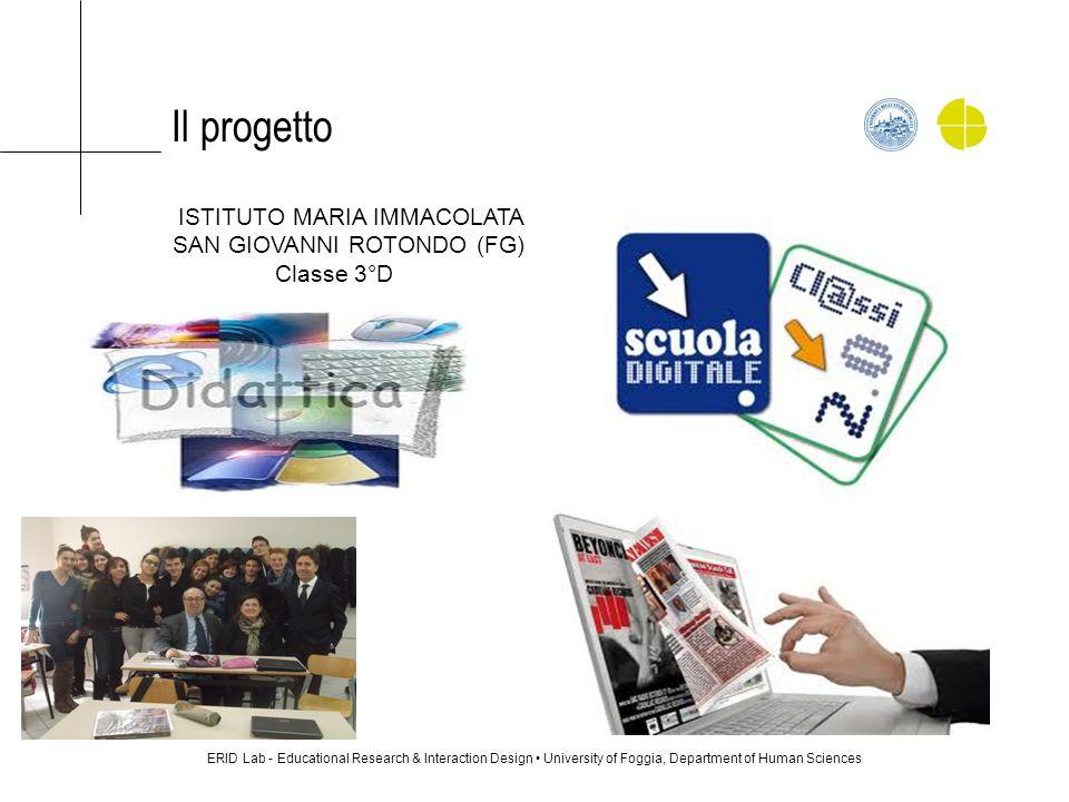 Il progetto ERID Lab - Educational Research & Interaction Design University of Foggia, Department of Human Sciences ISTITUTO MARIA IMMACOLATA SAN GIOV