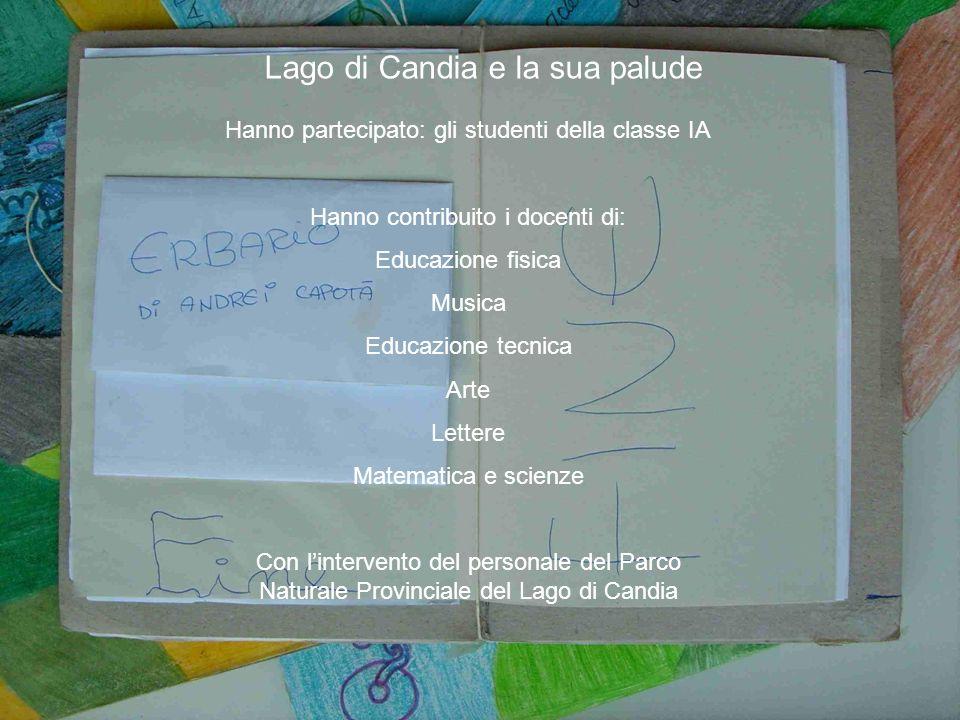 Lago di Candia e la sua palude Hanno partecipato: gli studenti della classe IA Hanno contribuito i docenti di: Educazione fisica Musica Educazione tec