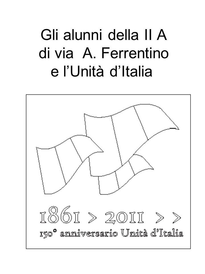 Gli alunni della II A di via A. Ferrentino e lUnità dItalia