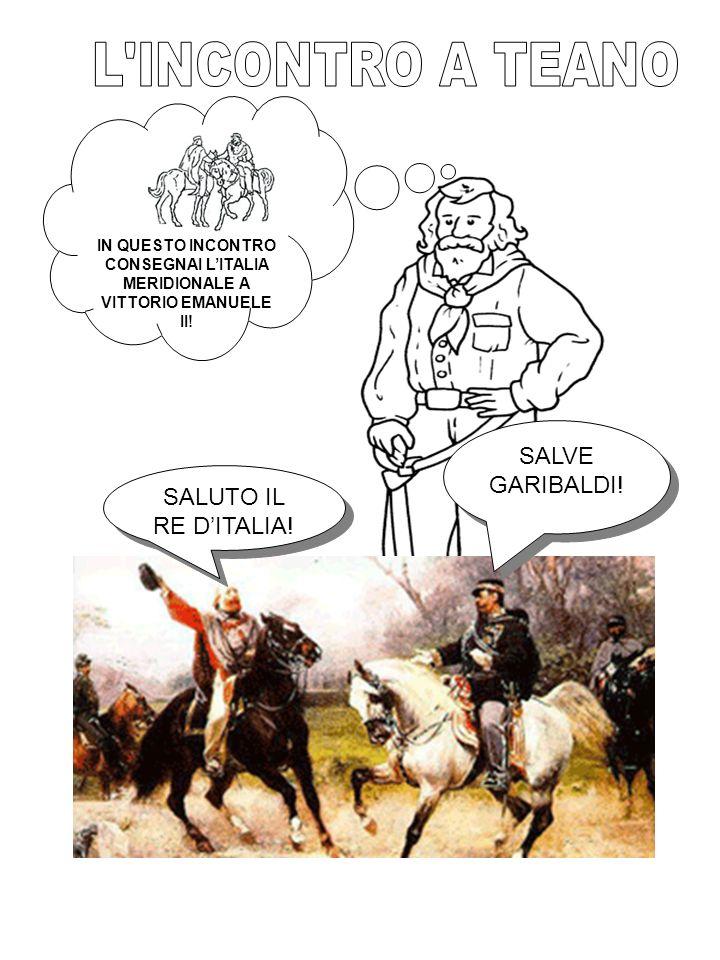 IN QUESTO INCONTRO CONSEGNAI LITALIA MERIDIONALE A VITTORIO EMANUELE II.