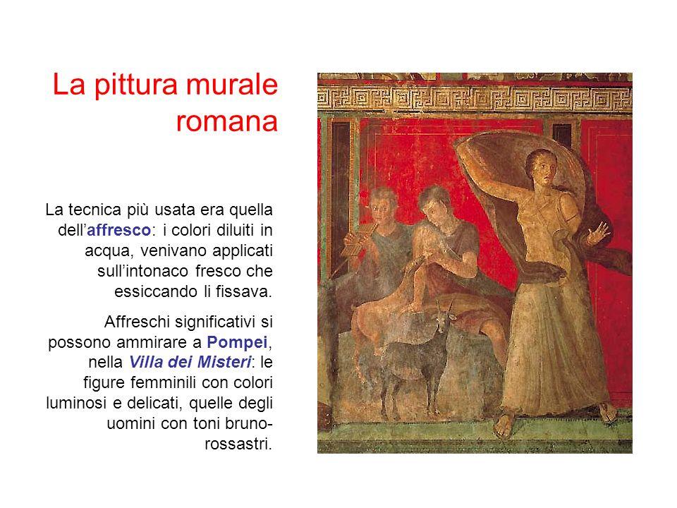 La pittura murale romana La tecnica più usata era quella dellaffresco: i colori diluiti in acqua, venivano applicati sullintonaco fresco che essiccando li fissava.