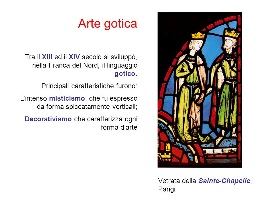 Arte gotica Tra il XIII ed il XIV secolo si sviluppò, nella Franca del Nord, il linguaggio gotico.