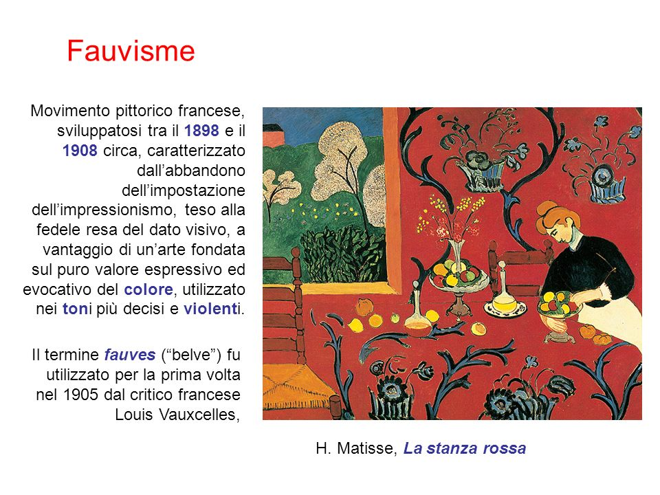 Movimento pittorico francese, sviluppatosi tra il 1898 e il 1908 circa, caratterizzato dallabbandono dellimpostazione dellimpressionismo, teso alla fedele resa del dato visivo, a vantaggio di unarte fondata sul puro valore espressivo ed evocativo del colore, utilizzato nei toni più decisi e violenti.