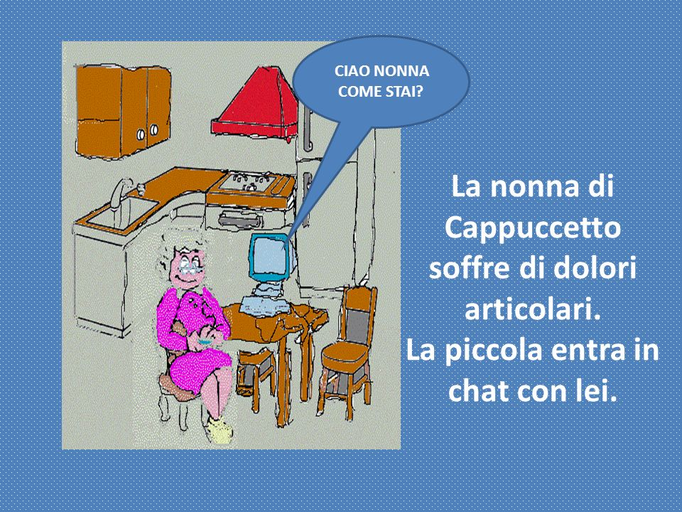 La nonna di Cappuccetto soffre di dolori articolari.