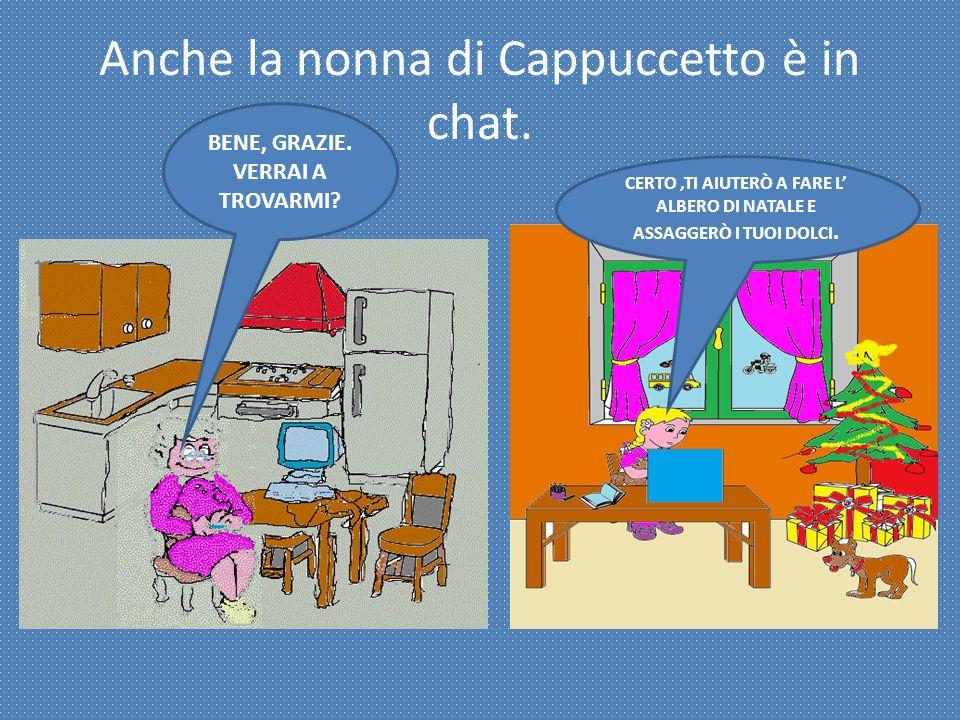 Anche la nonna di Cappuccetto è in chat. BENE, GRAZIE.