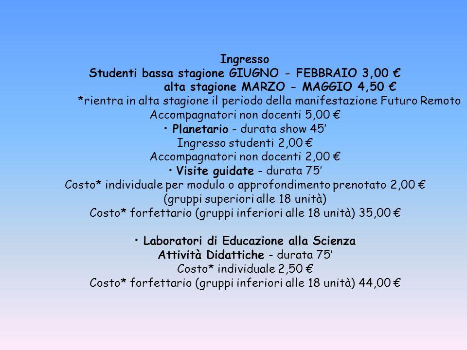 Ingresso Studenti bassa stagione GIUGNO - FEBBRAIO 3,00 alta stagione MARZO - MAGGIO 4,50 *rientra in alta stagione il periodo della manifestazione Fu
