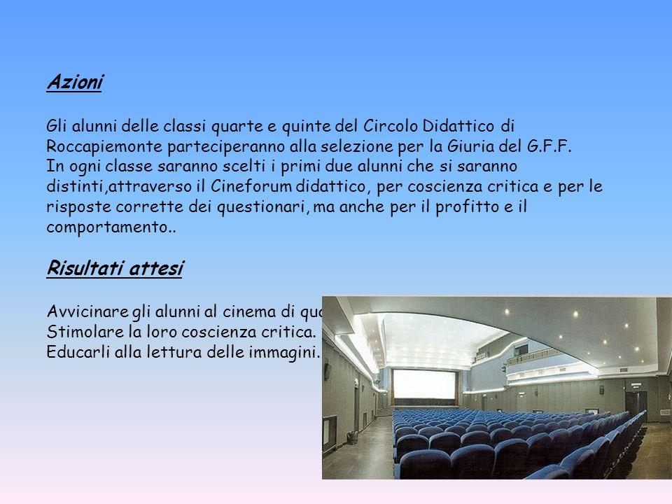 Azioni Gli alunni delle classi quarte e quinte del Circolo Didattico di Roccapiemonte parteciperanno alla selezione per la Giuria del G.F.F. In ogni c