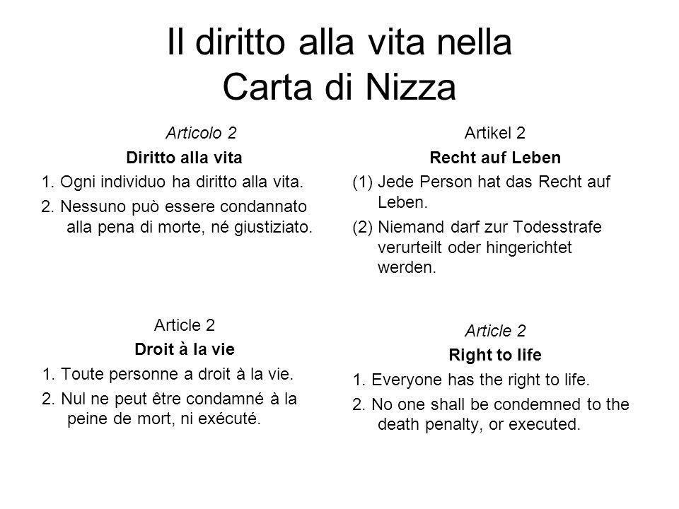 Il diritto alla vita nella Carta di Nizza Articolo 2 Diritto alla vita 1. Ogni individuo ha diritto alla vita. 2. Nessuno può essere condannato alla p