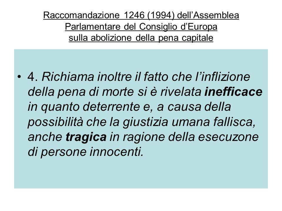 Raccomandazione 1246 (1994) dellAssemblea Parlamentare del Consiglio dEuropa sulla abolizione della pena capitale 4. Richiama inoltre il fatto che lin