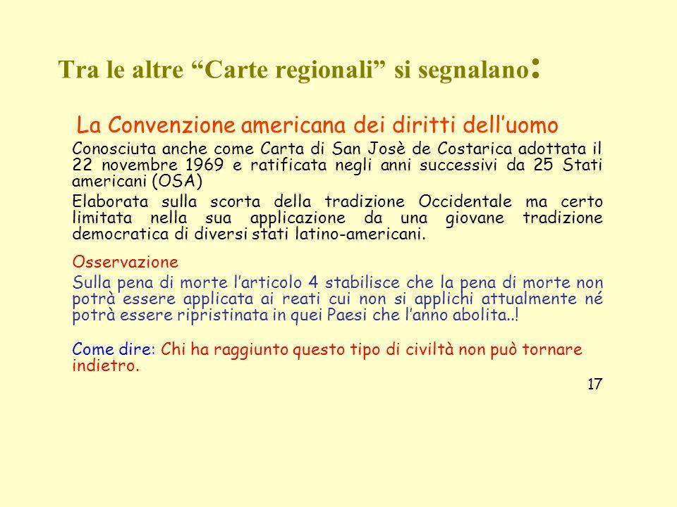 Tra le altre Carte regionali si segnalano : La Convenzione americana dei diritti delluomo Conosciuta anche come Carta di San Josè de Costarica adottat