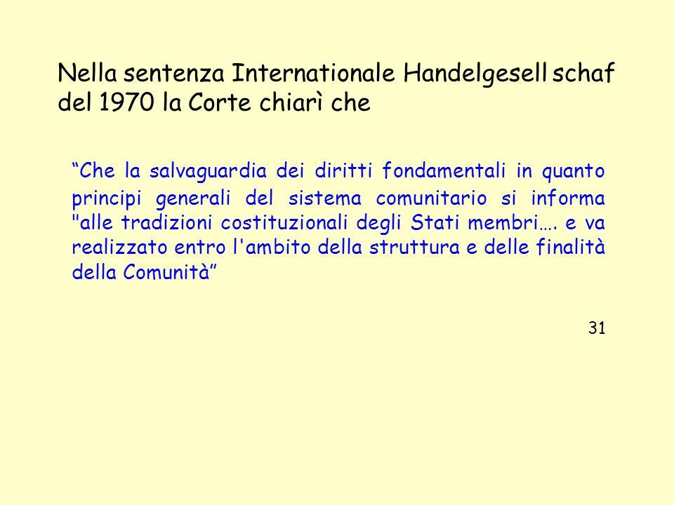 Nella sentenza Internationale Handelgesell schaf del 1970 la Corte chiarì che Che la salvaguardia dei diritti fondamentali in quanto principi generali