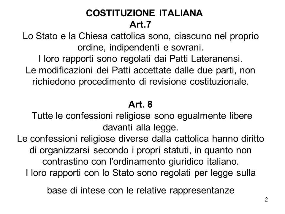2 COSTITUZIONE ITALIANA Art.7 Lo Stato e la Chiesa cattolica sono, ciascuno nel proprio ordine, indipendenti e sovrani.