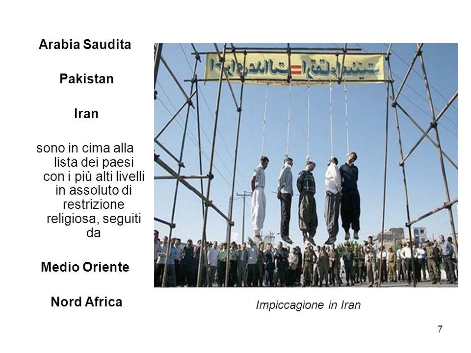 7 Arabia Saudita Pakistan Iran sono in cima alla lista dei paesi con i più alti livelli in assoluto di restrizione religiosa, seguiti da Medio Oriente Nord Africa Impiccagione in Iran