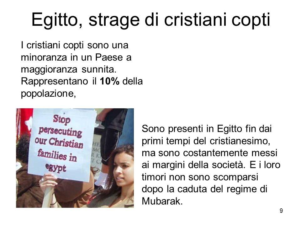 9 Egitto, strage di cristiani copti I cristiani copti sono una minoranza in un Paese a maggioranza sunnita.