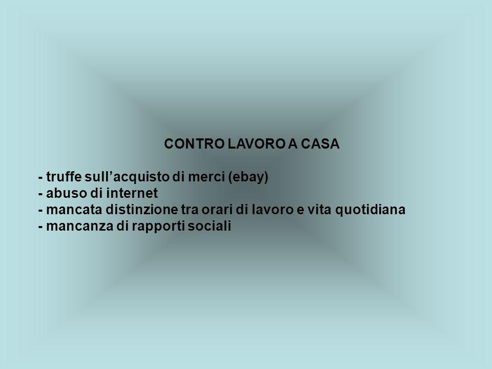 CONTRO LAVORO A CASA - truffe sullacquisto di merci (ebay) - abuso di internet - mancata distinzione tra orari di lavoro e vita quotidiana - mancanza di rapporti sociali