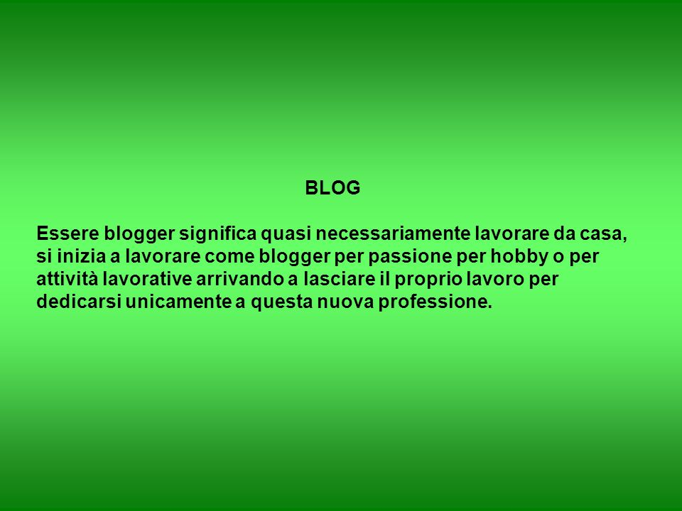 BLOG Essere blogger significa quasi necessariamente lavorare da casa, si inizia a lavorare come blogger per passione per hobby o per attività lavorative arrivando a lasciare il proprio lavoro per dedicarsi unicamente a questa nuova professione.