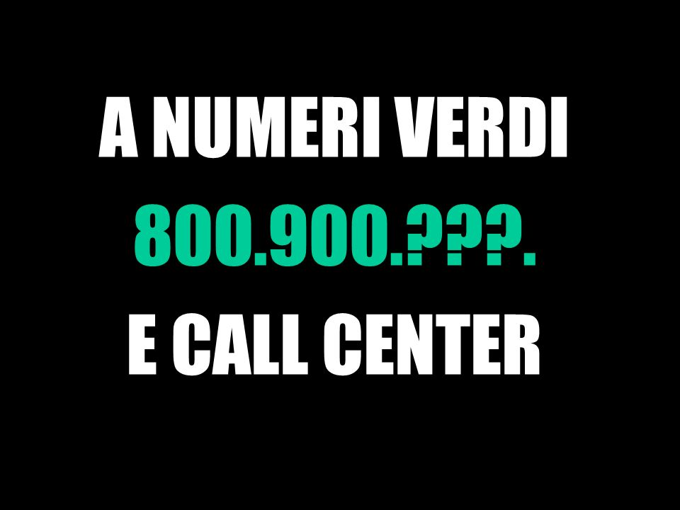 A NUMERI VERDI 800.900.???. E CALL CENTER