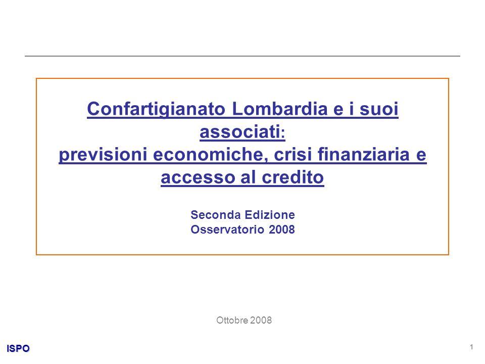 ISPO 1 Confartigianato Lombardia e i suoi associati : previsioni economiche, crisi finanziaria e accesso al credito Seconda Edizione Osservatorio 2008 Ottobre 2008