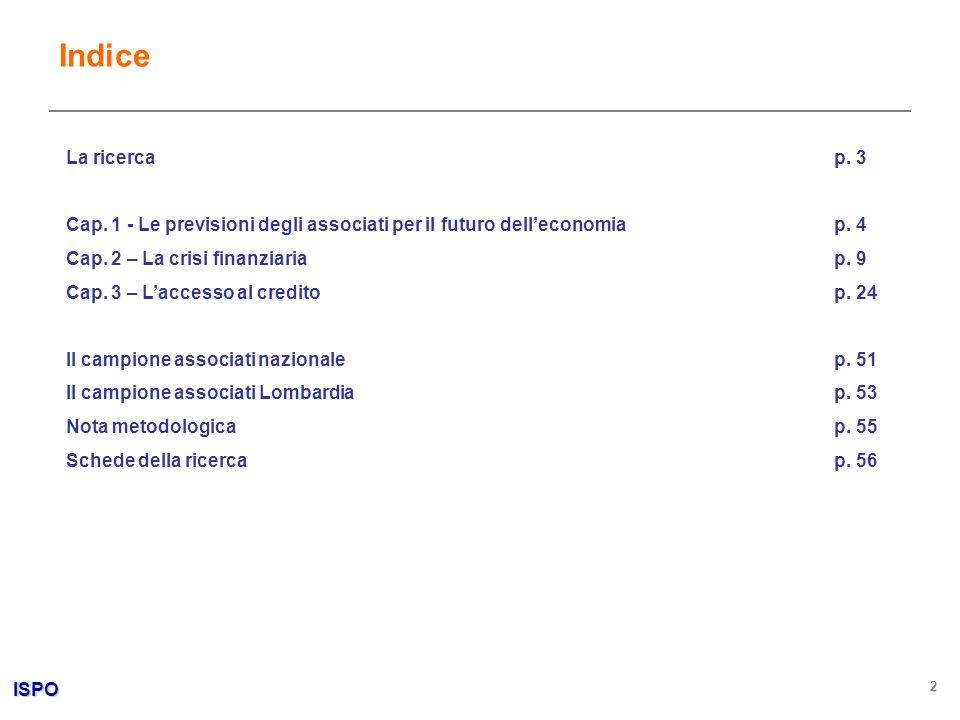 ISPO 2 Indice La ricercap. 3 Cap. 1 - Le previsioni degli associati per il futuro delleconomia p. 4 Cap. 2 – La crisi finanziariap. 9 Cap. 3 – Laccess
