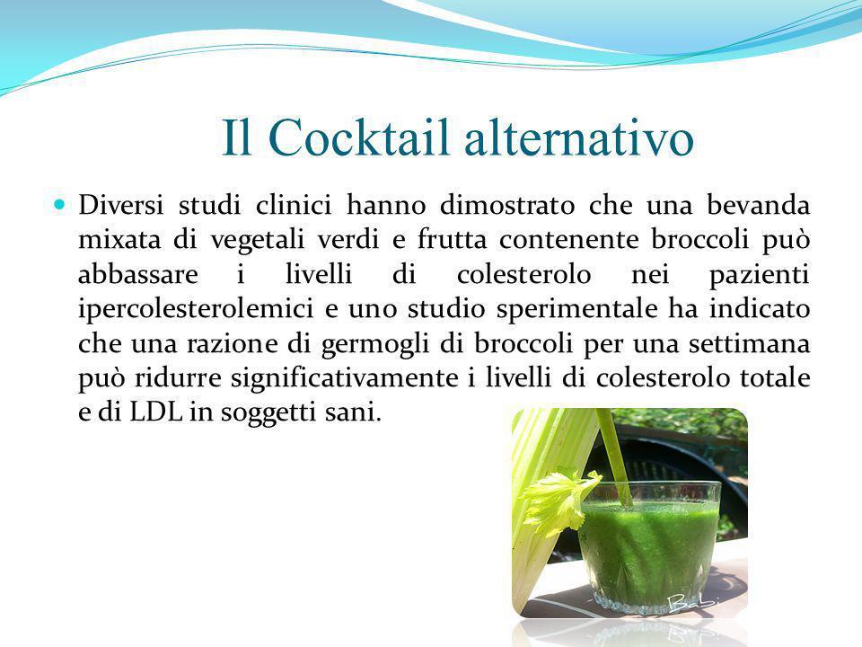Il Cocktail alternativo Diversi studi clinici hanno dimostrato che una bevanda mixata di vegetali verdi e frutta contenente broccoli può abbassare i l